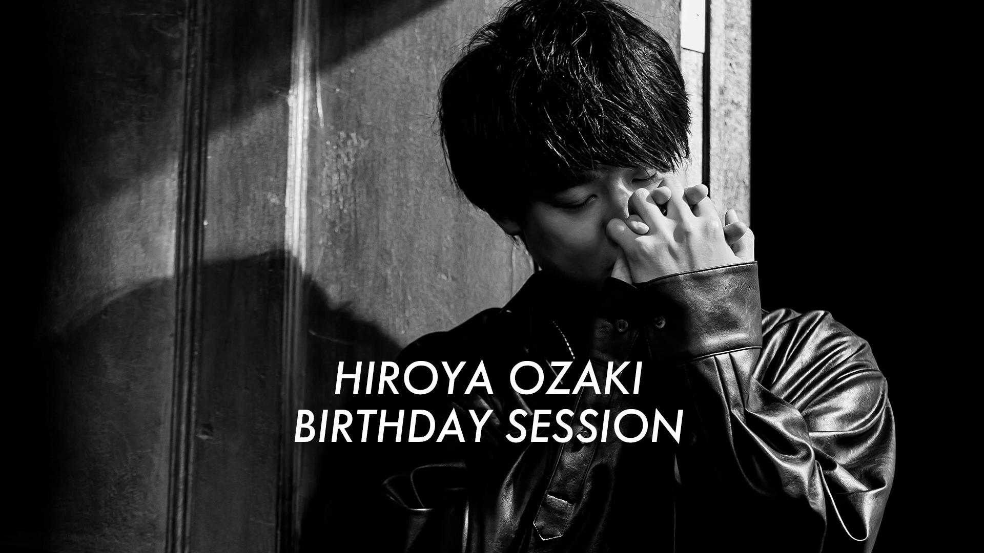 HIROYA OZAKI BIRTHDAY SESSION